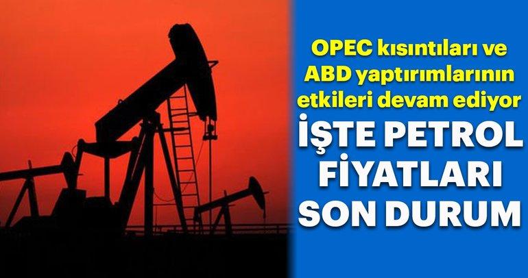 Petrol fiyatları OPEC kısıntıları ve ABD yaptırımları etkisiyle yükseldi