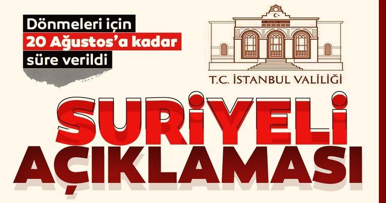 Valilikten İstanbul'daki kaçak Suriyelilere 20 Ağustos'a kadar süre