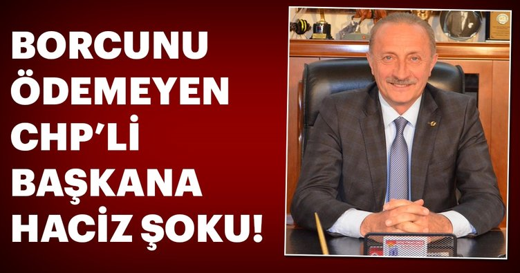 Son dakika: Borcunu ödemeyen CHP'li başkana büyük şok