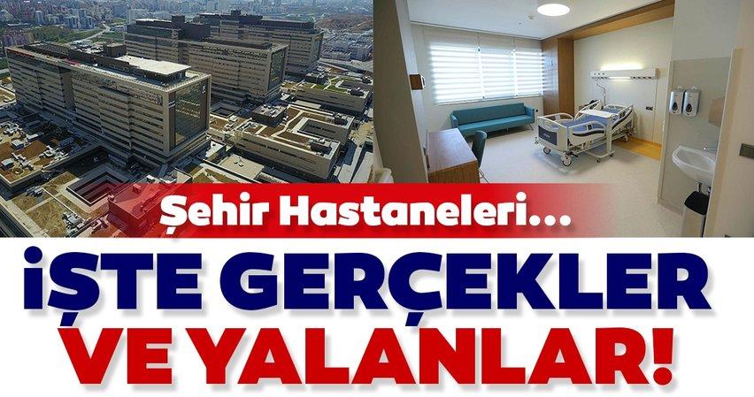 Şehir hastaneleri... İşte gerçekler ve yalanlar!