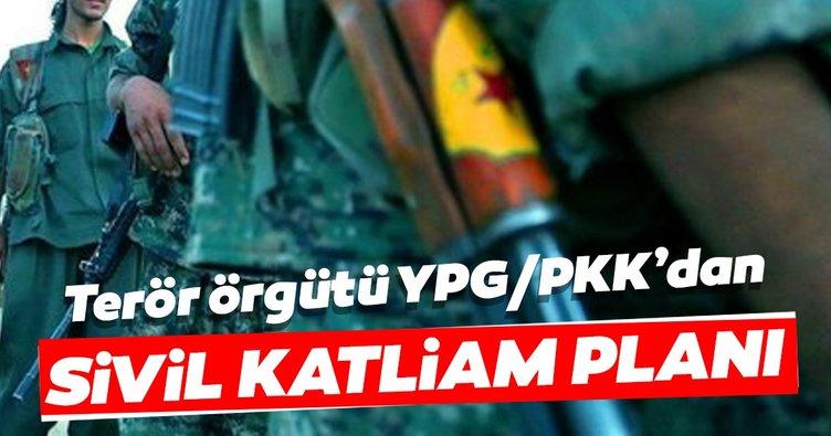 Terör örgütü YPG/PKK'dan sivil katliam planı