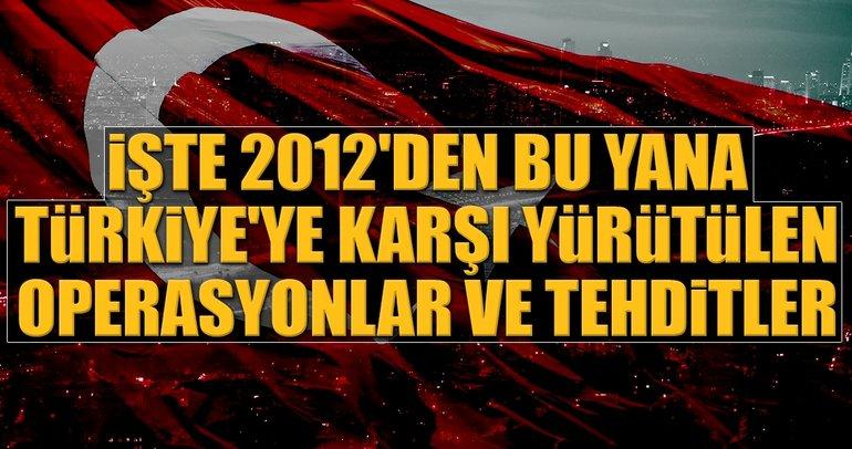 İşte 2012'den bu yana Türkiye'ye karşı yürütülen operasyonlar ve tehditler