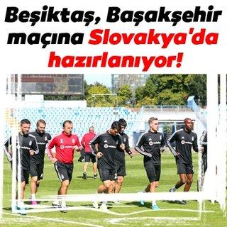 Beşiktaş, Başakşehir maçına Slovakya'da hazırlanıyor!