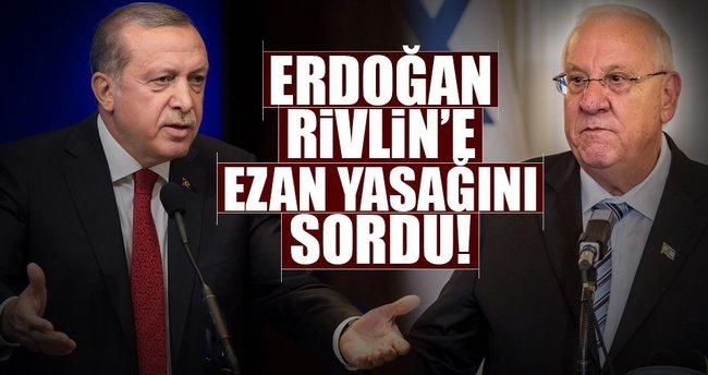 Erdoğan Rivlin'e ezan yasağını sordu