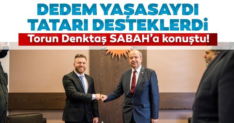 Torun Denktaş SABAH'a konuştu: Dedem yaşasaydı Ersin Tatar'ı desteklerdi