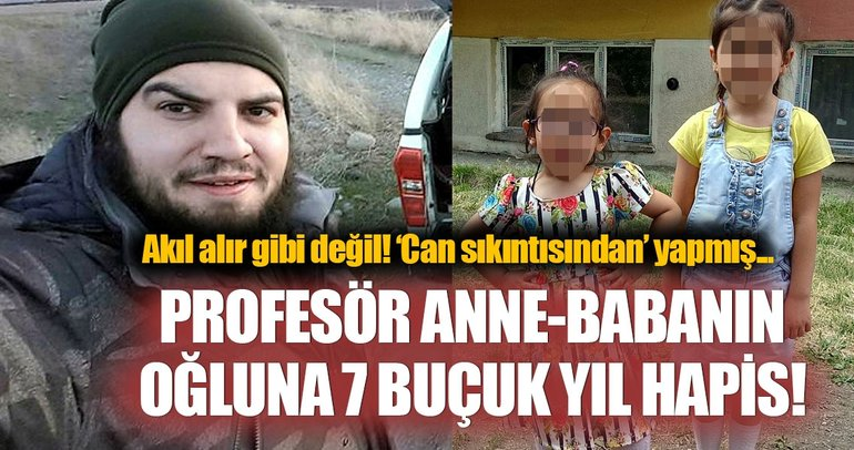 Profesör anne-babanın oğlu dehşet saçmıştı! 7.5 yıl hapis cezası aldı...