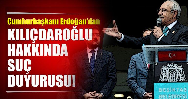 Son dakika: Cumhurbaşkanı Erdoğan'dan Kılıçdaroğlu hakkında suç duyurusu