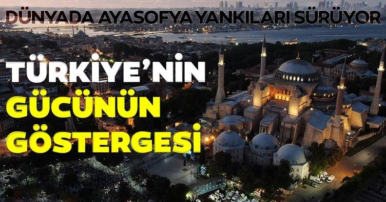 Dünyada Ayasofya yankıları sürüyor: Türkiye'nin gücünün göstergesi