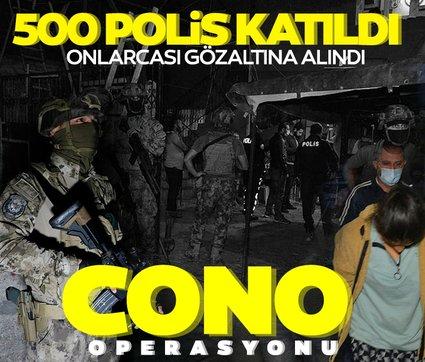 500 polis katıldı! Onlarcası gözaltına alındı: Adana'da 'Cono' operasyonu