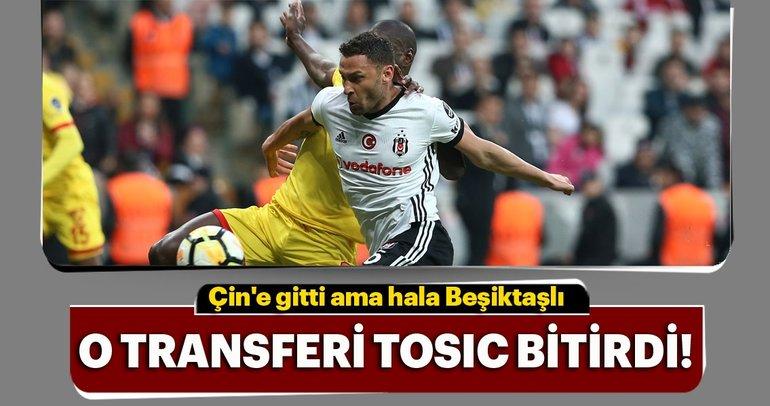 O transferi Tosic bitirdi!