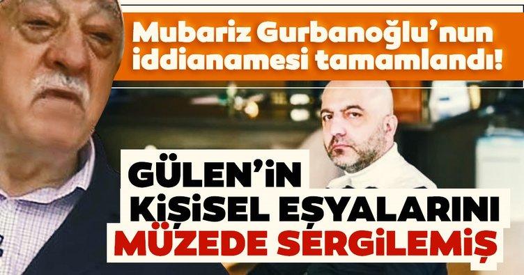 Mubariz Gurbanoğlu'nun iddianamesi tamamlandı! Gülen'in kişisel eşyalarını müzede sergilemiş
