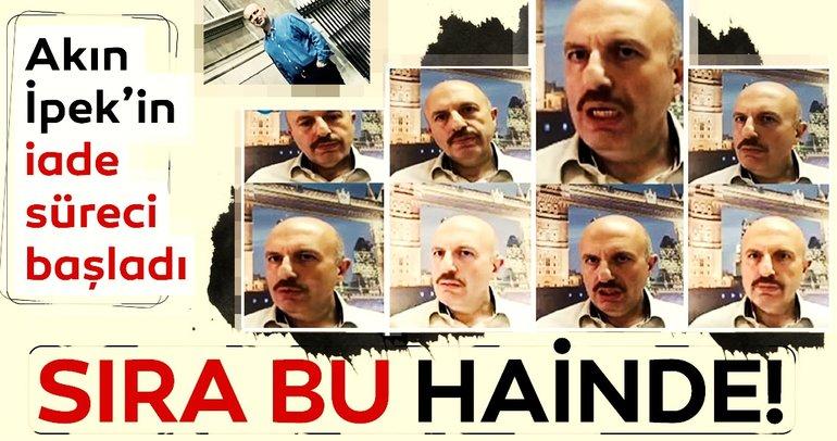 Akın İpek'in iade süreci başladı! Sıra FETÖ'cü hain Kerim Balcı'da...