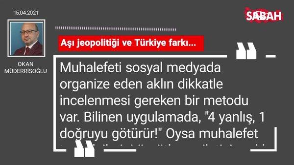 Okan Müderrisoğlu   Aşı jeopolitiği ve Türkiye farkı...