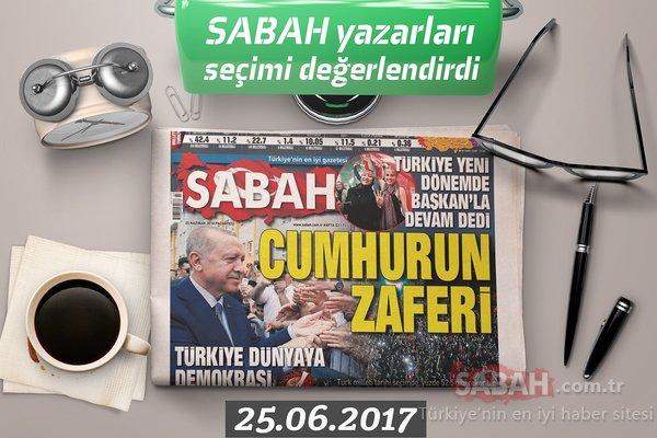 24 Haziran seçimleri sonrası Sabah yazarları seçimi yorumladı