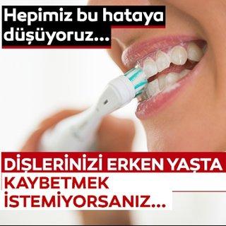 Diş bakımında hepimiz bu hataya düşüyoruz! Dişlerinizi erken yaşta kaybetmek istemiyorsanız bu önerilere kulak verin!