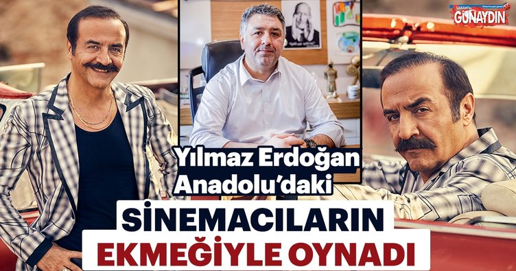 Yılmaz Erdoğan Anadolu'daki sinemacıların ekmeğiyle oynadı