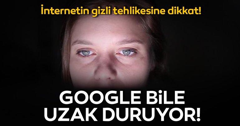 Google bile uzak duruyor! İnternetin gizli tehlikesine dikkat!