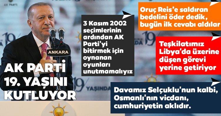 Son dakika: AK Parti 19. yaşını kutluyor! Başkan Erdoğan: Oruç Reis'e saldıran  bedelini öder dedik, bugün ilk cevabı aldılar