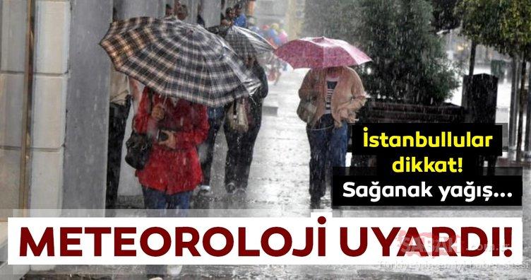 Meteoroloji'den son dakika hava durumu ve sağanak yağış uyarısı geldi! İstanbul'da bugün hava nasıl olacak?