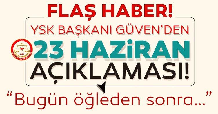 Son dakika: YSK Başkanı'ndan flaş 23 Haziran İstanbul seçimleri açıklaması