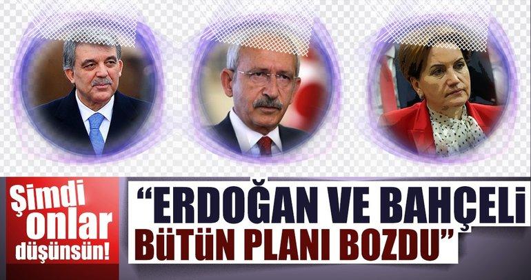 """""""Erdoğan ve Bahçeli bütün planı bozdu"""""""