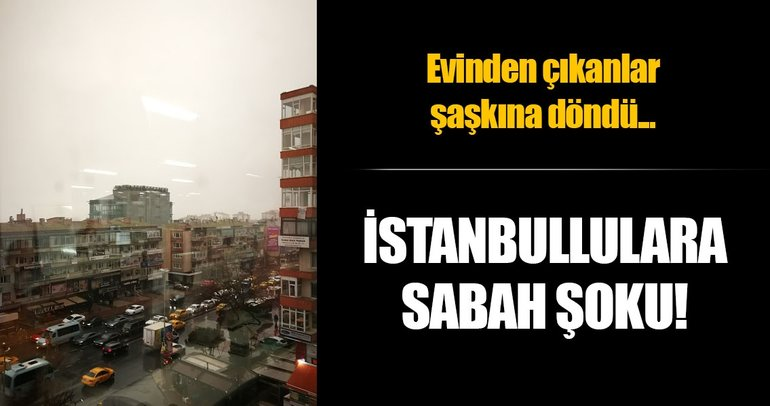 İstanbullulara hava durumu şoku: Bu sabah çamur yağdı