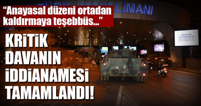 Son dakika: Atatürk Havalimanı'nı işgal girişimi iddianamesi tamamlandı!