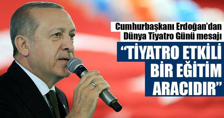 Cumhurbaşkanı Erdoğan'dan Dünya Tiyatro Günü mesajı: Tiyatro etkili bir eğitim aracıdır