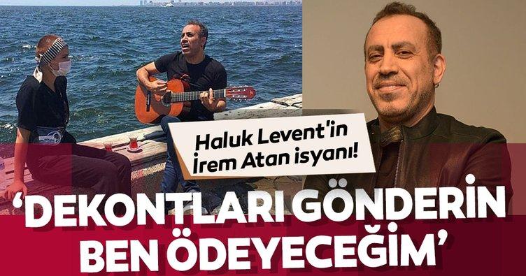 Haluk Levent'in İrem Atan isyanı: Dekontları gönderin ben ödeyeceğim!