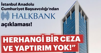İstanbul Anadolu Cumhuriyet Başsavcılığı'dan Halkbank açıklaması