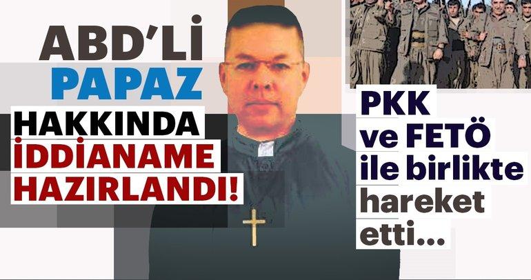 Son Dakika: ABD'li papaz ile FETÖ ve PKK'nın hedef birlikteliği iddianamede!