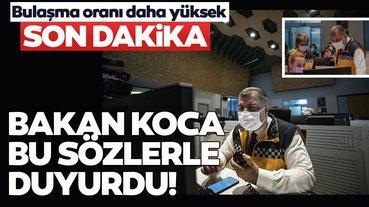 Son dakika haberi: Sağlık Bakanı Fahrettin Koca bu sözlerle duyurdu: Bulaşma oranı daha yüksek