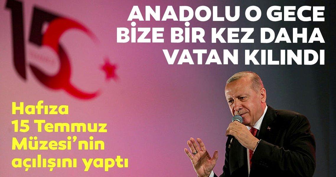Başkan Erdoğan: Anadolu toprakları 15 Temmuz'da bir kez daha bize vatan kılınmıştır