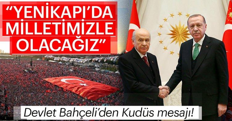 Devlet Bahçeli: Yarın Yenikapı'da aziz milletimizle beraber olacağız