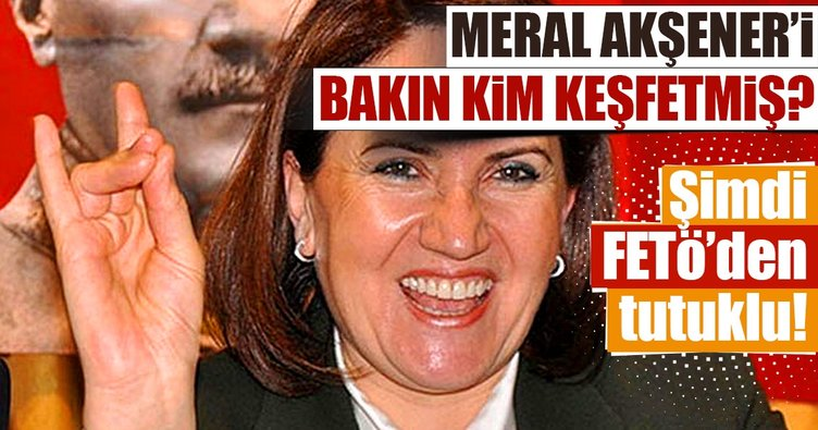 Meral Akşener'i bakın kim keşfetmiş?