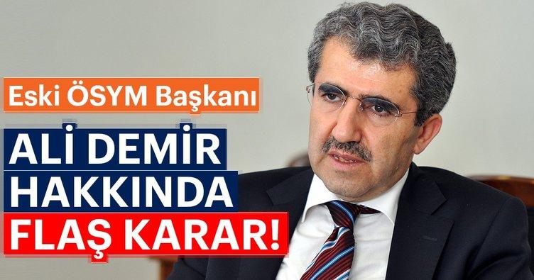 FETÖ'den yargılanan eski ÖSYM Başkanı Ali Demir hakkında flaş karar