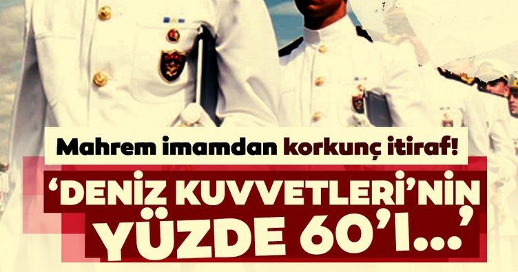 FETÖ'nün komutanlık imamı itirafçı oldu: Deniz Kuvvetleri'nin yüzde 60'ı FETÖ'cüydü
