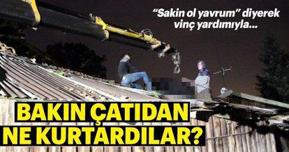 Bakın çatıdan ne kurtardılar?
