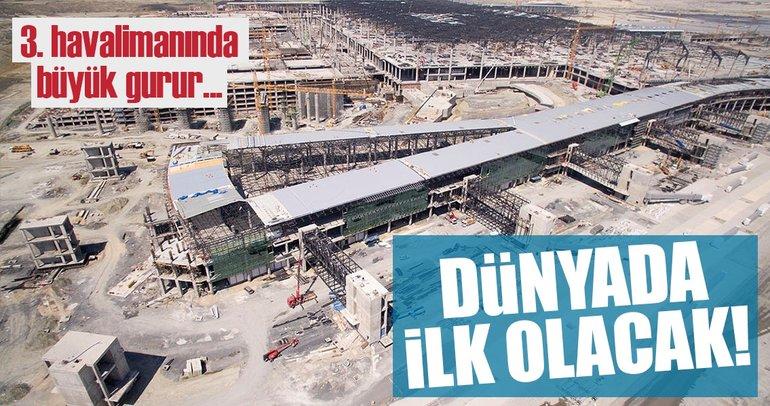 3. havalimanı dünyada bir ilk olacak!