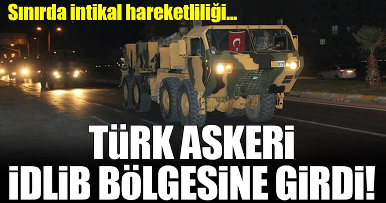 Son dakika: Türk Askeri, İdlib bölgesine girdi!