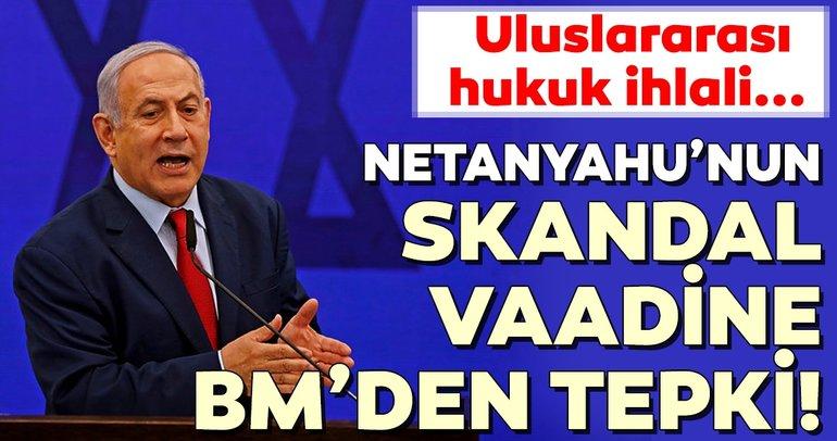 Son Dakika: BM'den ''Netanyahu'nun ilhak vaadine tepki!