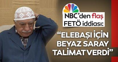 Son dakika: NBC'den FETÖ elebaşı iddiası