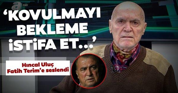 Hıncal Uluç'tan Fatih Terim'e: 'Kovulmayı bekleme, istifa et'
