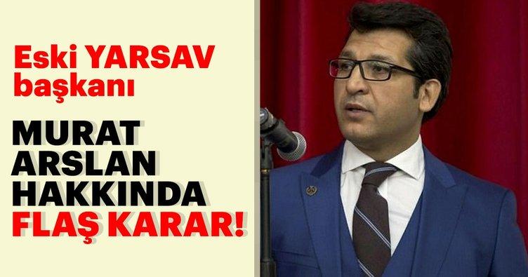 Eski YARSAV Başkanı Murat Arslan hakkında karar verildi