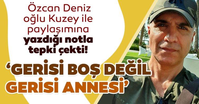 Son dakika: Şarkıcı Özcan Deniz oğlu Kuzey ile yaptığı paylaşıma 'Gerisi boş' dedi tepki yorumları yağdı! Gerisi boş değil gerisi annesi