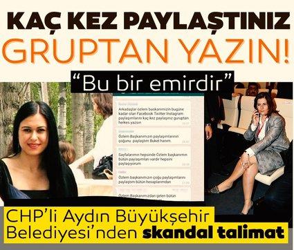 CHP'li Aydın Büyükşehir Belediyesi'nde skandal talimat! Kaç kere paylaştınız herkes gruptan yazsın