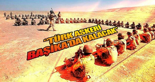 'Türk askeri Başika'da kalacak'
