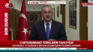 BakanÇavuşoğluduyurdu! 17 ülkeden 5 bin 528 vatandaşımızTürkiye'ye getirildi | Video