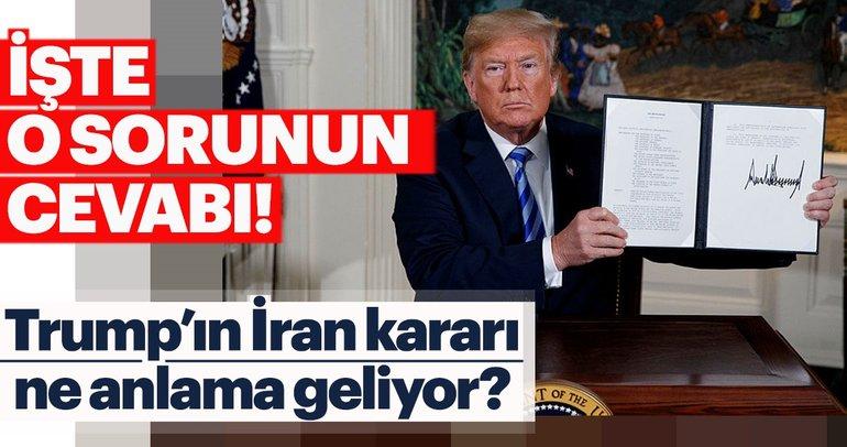 Trump'ın İran kararı ne anlama geliyor?