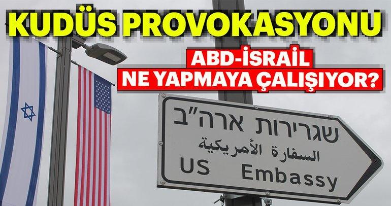 ABD ve İsrail'in Kudüs'te provokasyon işbirliği
